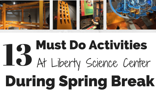 13 MUST DO Activities at Liberty Science Center During Spring Break