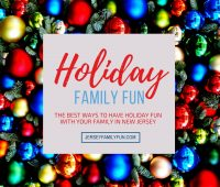 Holiday family fun in New Jersey THE BEST WAYS TO HAVE HOLIDAY FUN WITH YOUR FAMILY IN NEW JERSEY