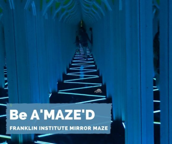 Be A'MAZE'D at the Franklin Institute Mirror Maze Exhibit