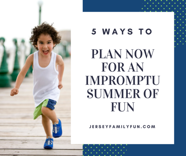 5 Ways to Plan Now for an Impromptu Summer Fun