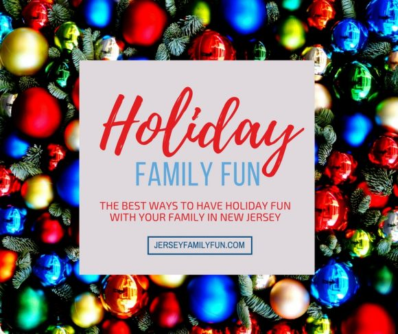 holiday family fun in new jersey the best ways to have holiday fun with your family