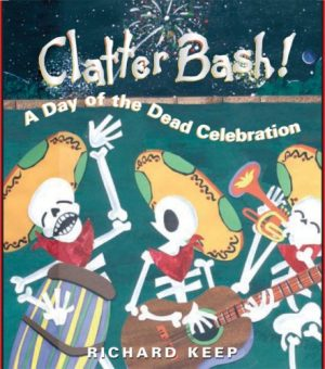 Childrens Books About Day of the Dead Clatter Bash!: a Day of the Dead