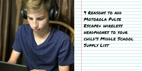 9 Reasons to add Motorola Pulse Escape+ wireless headphones to your child's Middle School Supply List