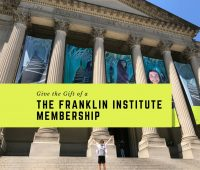 GIve the Gift of a The Franklin Institute Membership