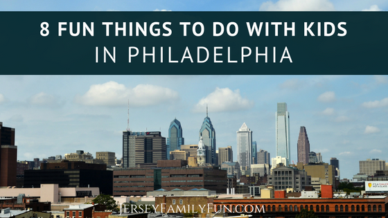 8 Family Fun Things to Do with Kids in Philadelphia - JerseyFamilyFun.com