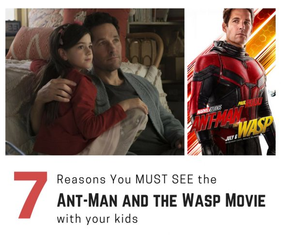7 Reasons You MUST SEE the Ant-Man and the Wasp Movie with Your Kids