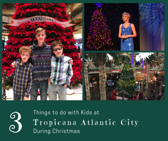 3 Things to do With Kids at Tropicana Atlantic City During Christmas