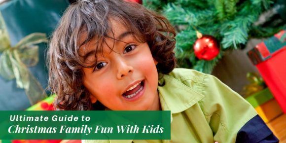 Ultimate Guide to Christmas Family Fun With Kids