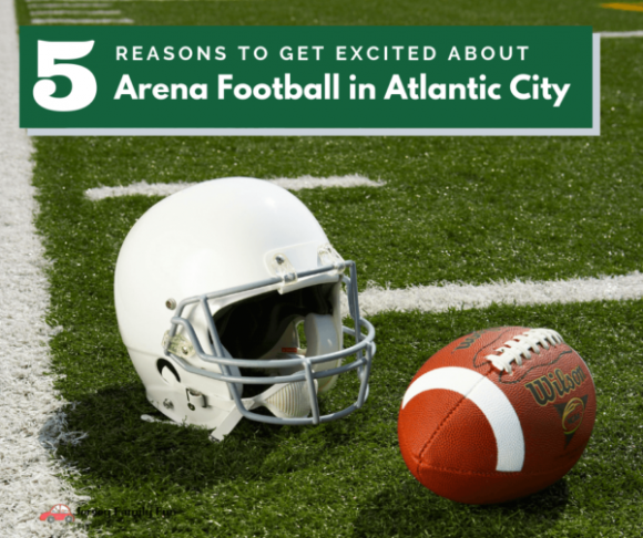 5 Reasons to Get Excited about Arena Football in Atlantic City